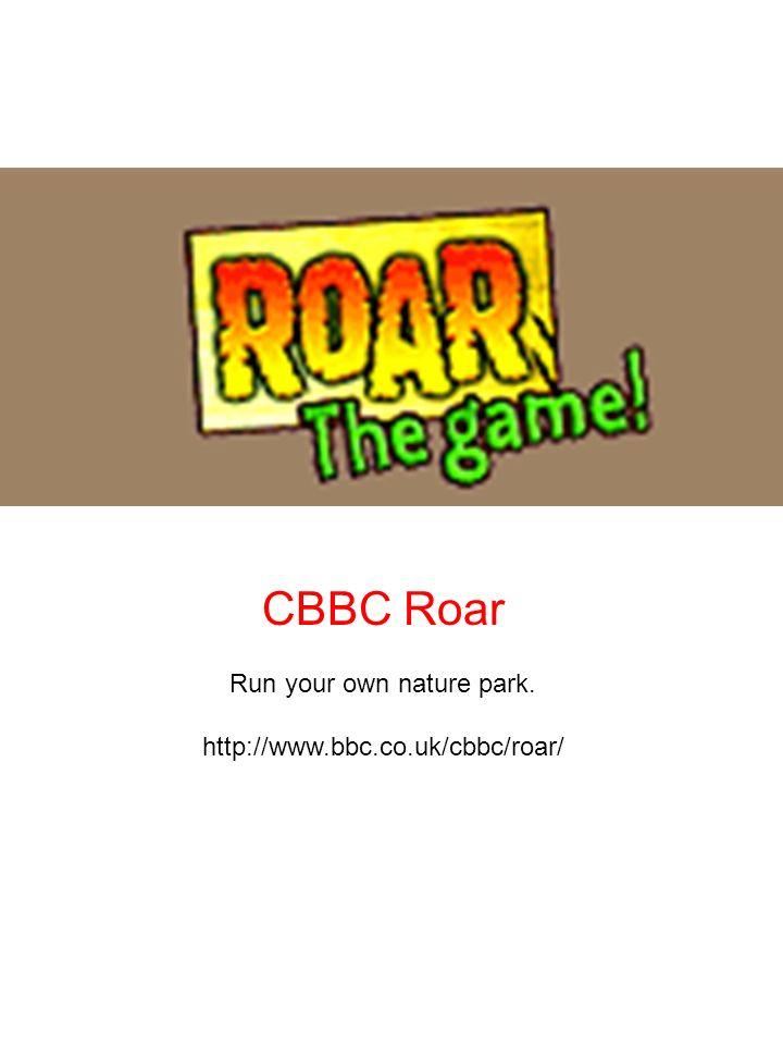 CBBC Roar Run your own nature park. http://www.bbc.co.uk/cbbc/roar/
