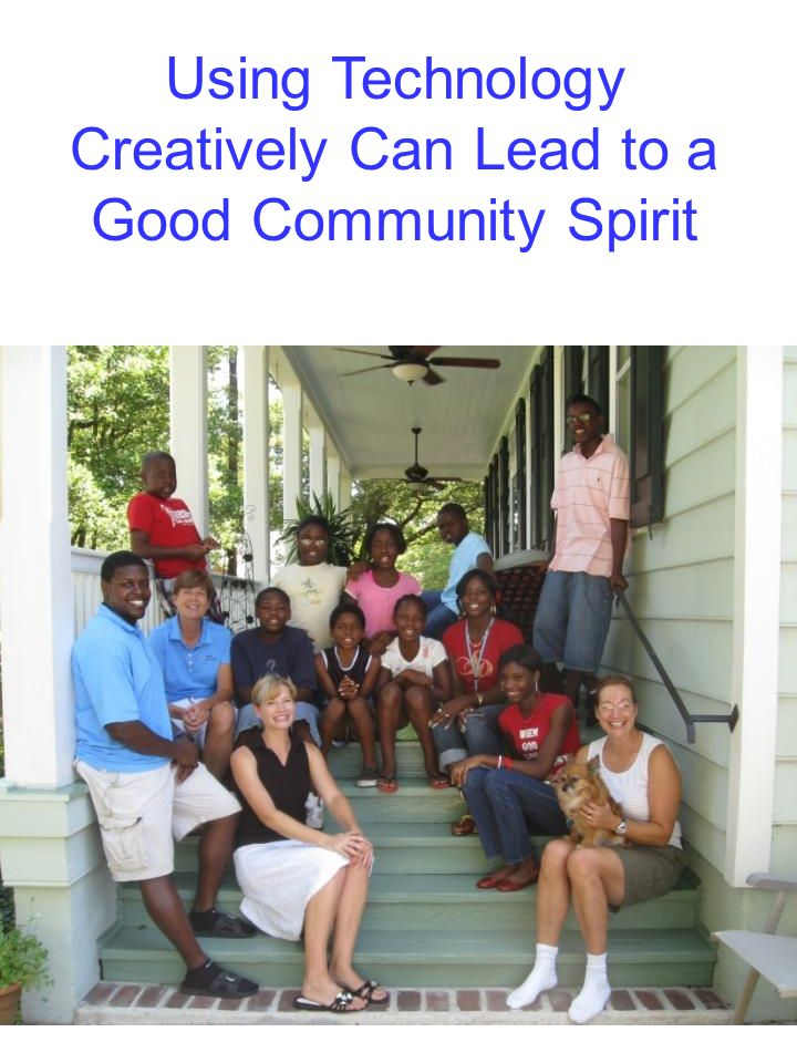 Using Technology Creatively Can Lead to a Good Community Spirit