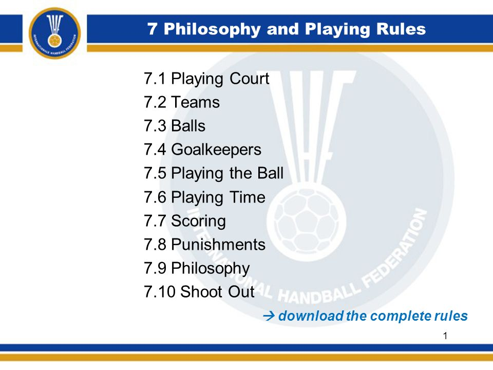 7 Philosophy and Playing Rules 7.1 Playing Court 7.2 Teams 7.3 Balls 7.4 Goalkeepers 7.5 Playing the Ball 7.6 Playing Time 7.7 Scoring 7.8 Punishments
