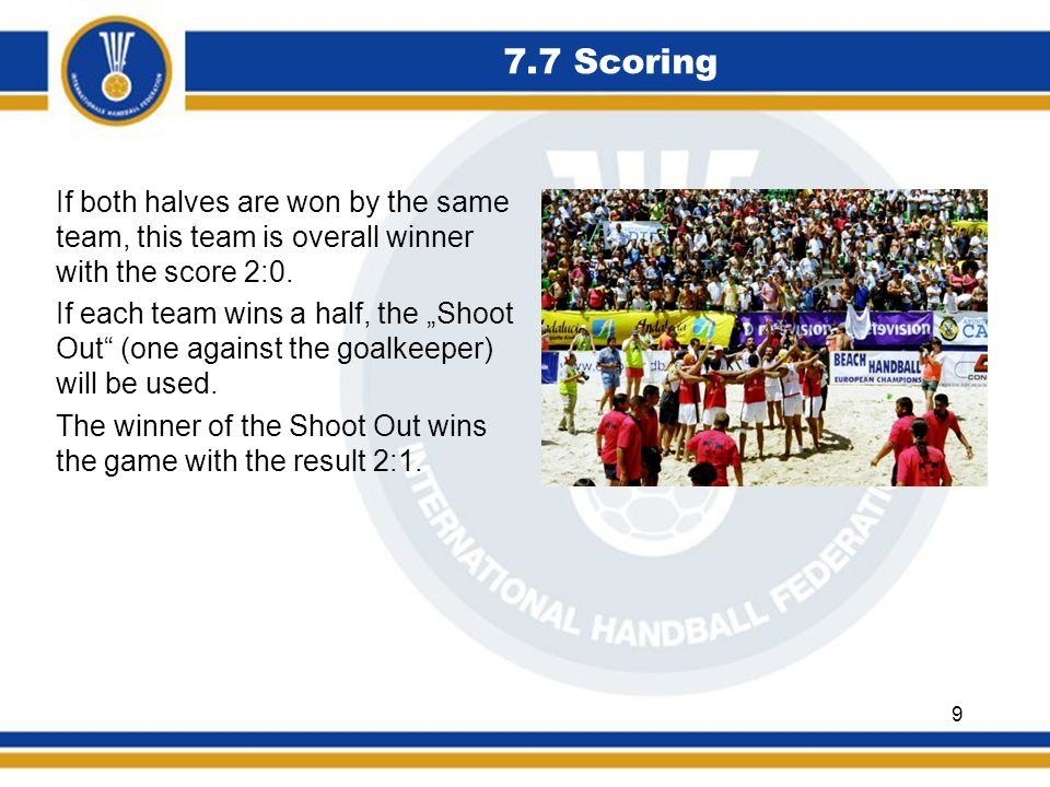 7.7 Scoring If both halves are won by the same team, this team is overall winner with the score 2:0.