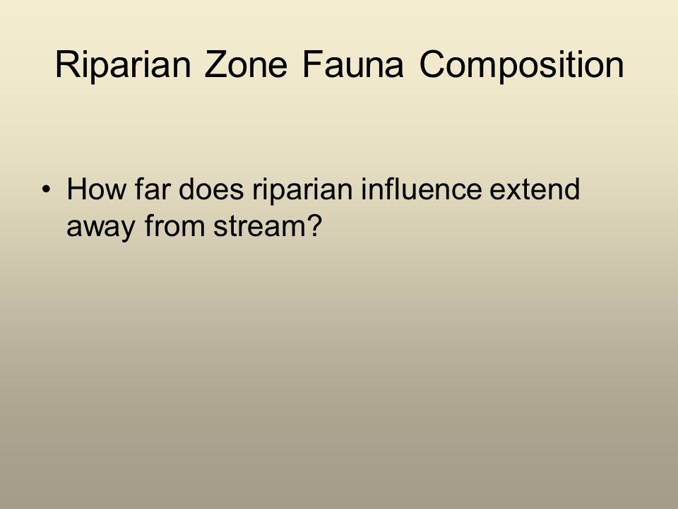 Riparian Zone Fauna Composition How far does riparian influence extend away from stream