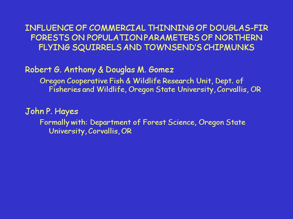 INFLUENCE OF COMMERCIAL THINNING OF DOUGLAS-FIR FORESTS ON POPULATION PARAMETERS OF NORTHERN FLYING SQUIRRELS AND TOWNSENDS CHIPMUNKS Robert G.