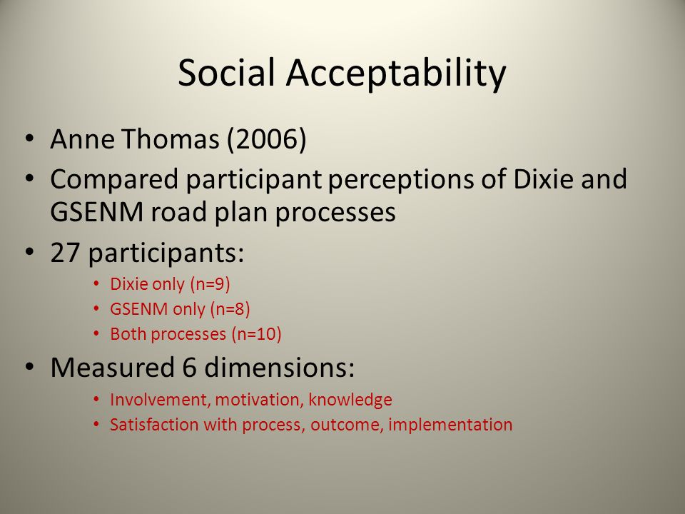 Social Acceptability Anne Thomas (2006) Compared participant perceptions of Dixie and GSENM road plan processes 27 participants: Dixie only (n=9) GSEN
