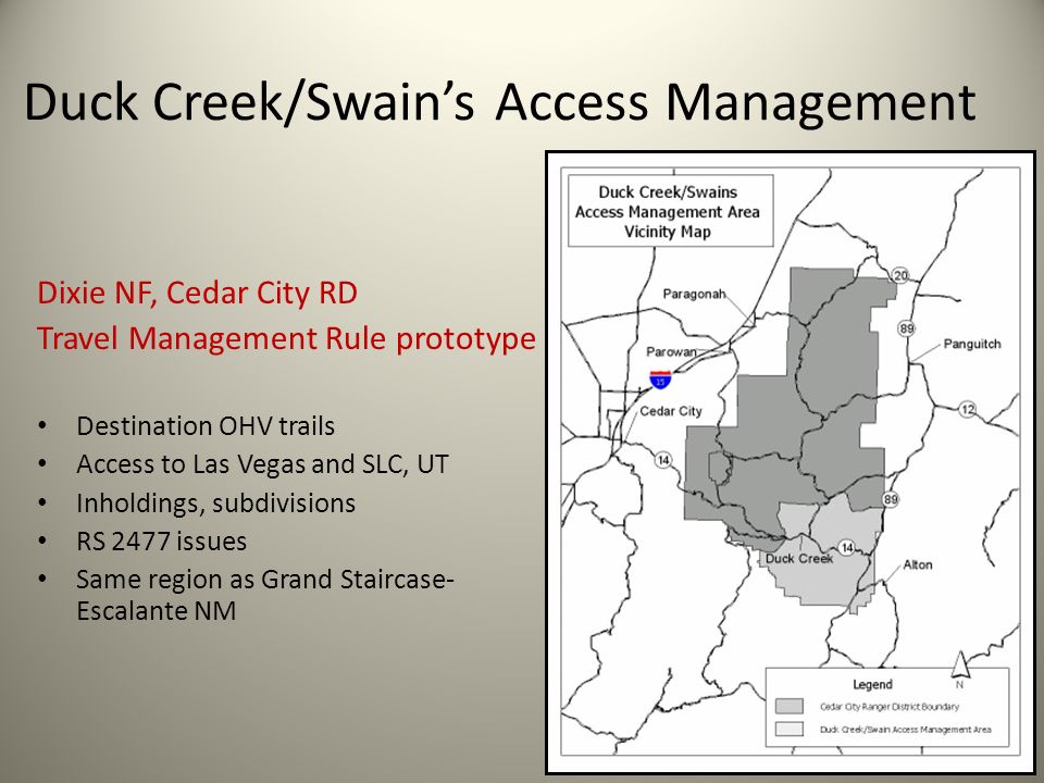 Duck Creek/Swains Access Management Dixie NF, Cedar City RD Travel Management Rule prototype Destination OHV trails Access to Las Vegas and SLC, UT In