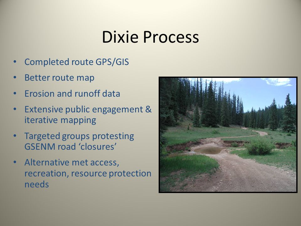 Dixie Process Completed route GPS/GIS Better route map Erosion and runoff data Extensive public engagement & iterative mapping Targeted groups protest