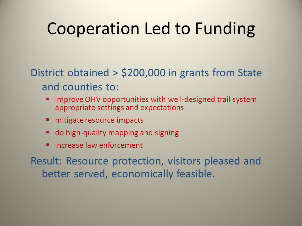 Cooperation Led to Funding District obtained > $200,000 in grants from State and counties to: improve OHV opportunities with well-designed trail syste