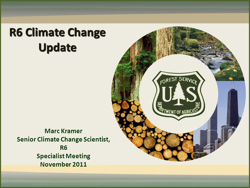 R6 Climate Change Update Marc Kramer Senior Climate Change Scientist, R6 Specialist Meeting November 2011