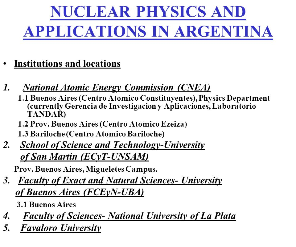 NUCLEAR PHYSICS AND APPLICATIONS IN ARGENTINA Institutions and locations 1. National Atomic Energy Commission (CNEA) 1.1 Buenos Aires (Centro Atomico