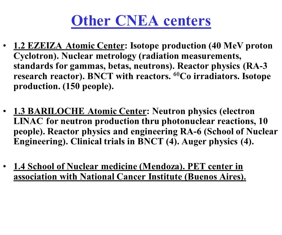 Other CNEA centers 1.2 EZEIZA Atomic Center: Isotope production (40 MeV proton Cyclotron). Nuclear metrology (radiation measurements, standards for ga