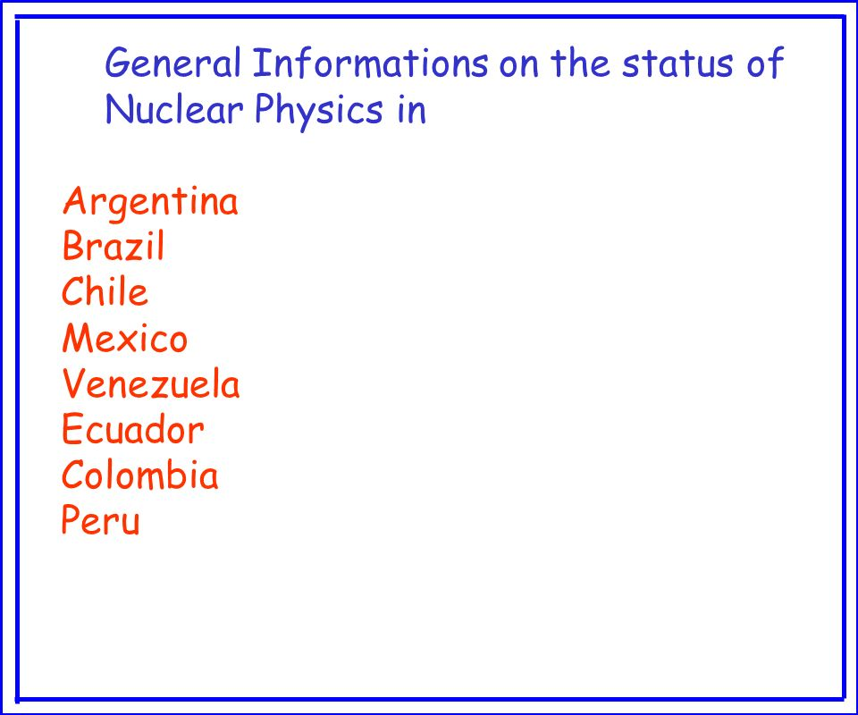 General Informations on the status of Nuclear Physics in Argentina Brazil Chile Mexico Venezuela Ecuador Colombia Peru