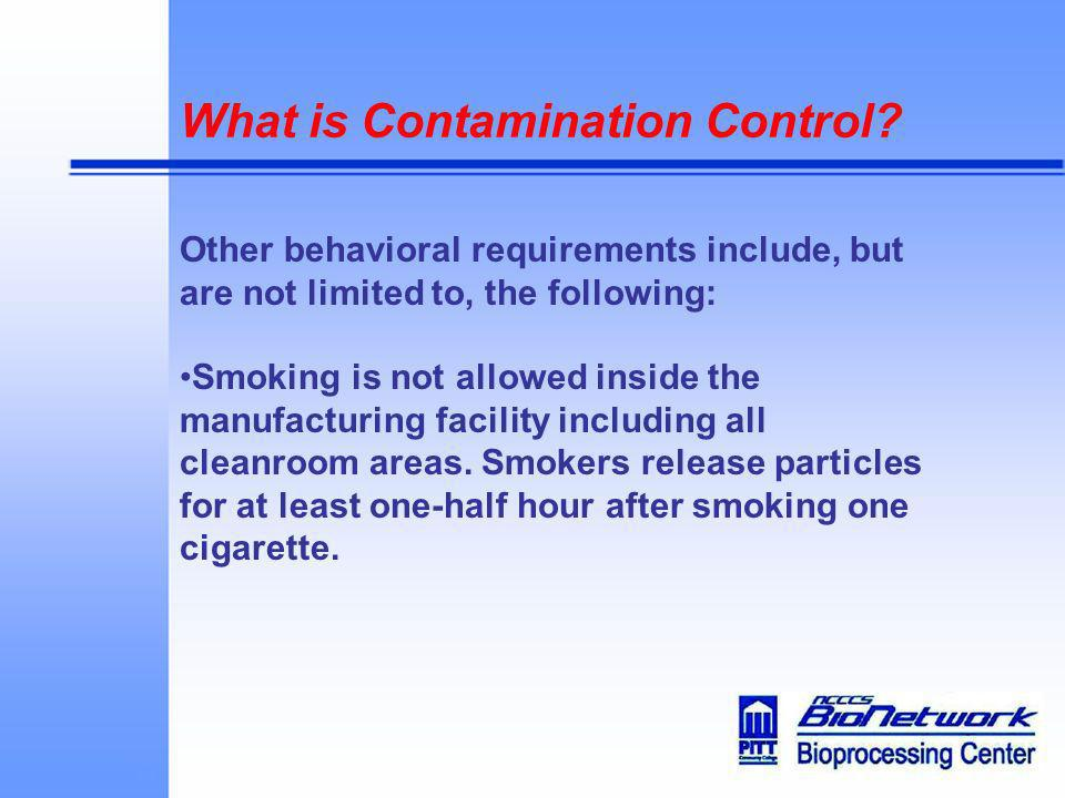What is Contamination Control? Other behavioral requirements include, but are not limited to, the following: Smoking is not allowed inside the manufac