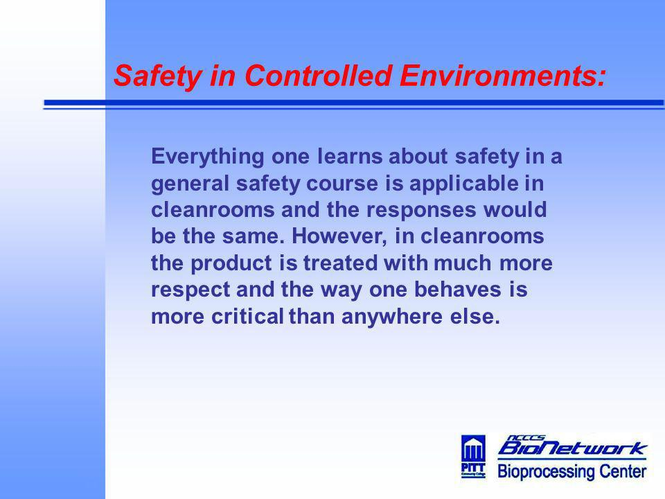 Safety in Controlled Environments: Everything one learns about safety in a general safety course is applicable in cleanrooms and the responses would b
