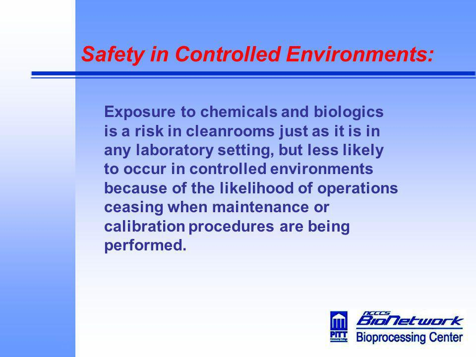 Safety in Controlled Environments: Exposure to chemicals and biologics is a risk in cleanrooms just as it is in any laboratory setting, but less likel