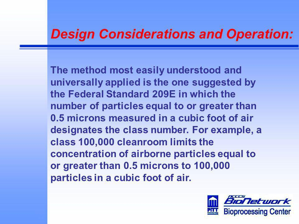 Design Considerations and Operation: The method most easily understood and universally applied is the one suggested by the Federal Standard 209E in wh
