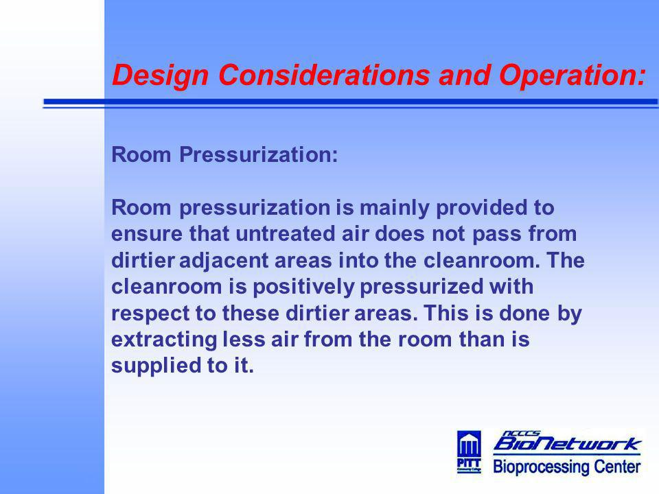 Design Considerations and Operation: Room Pressurization: Room pressurization is mainly provided to ensure that untreated air does not pass from dirti