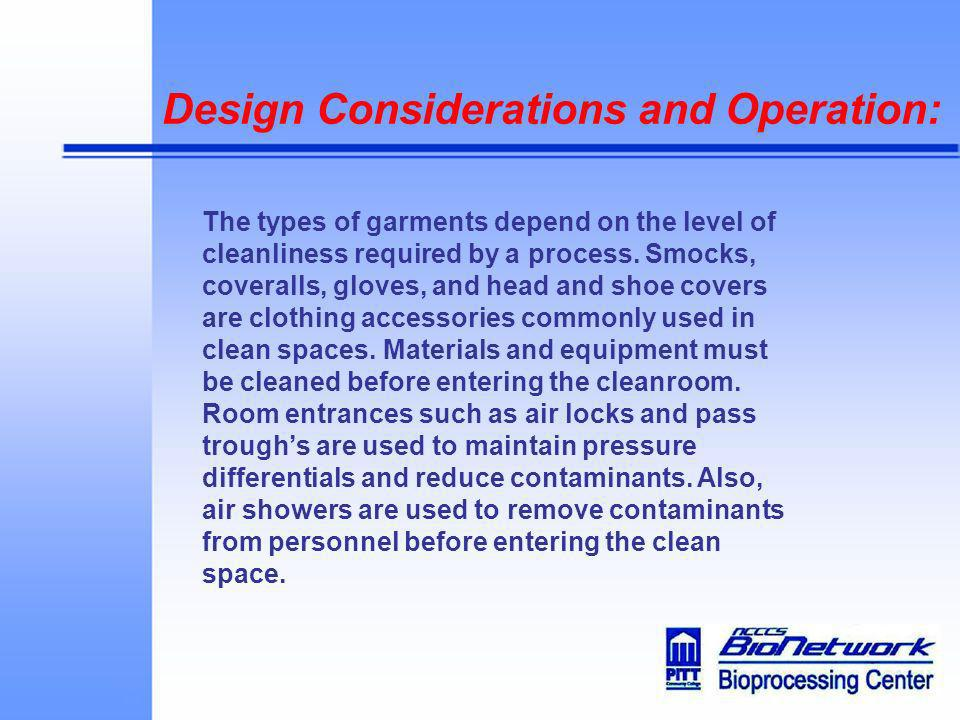 Design Considerations and Operation: The types of garments depend on the level of cleanliness required by a process. Smocks, coveralls, gloves, and he
