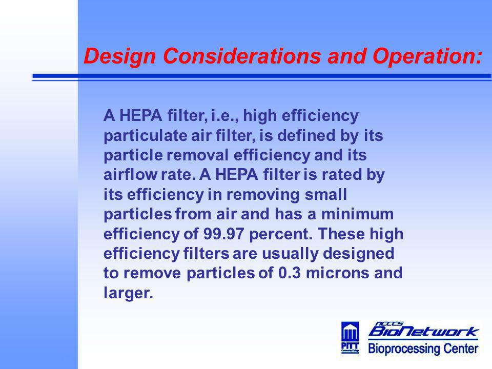 Design Considerations and Operation: A HEPA filter, i.e., high efficiency particulate air filter, is defined by its particle removal efficiency and it