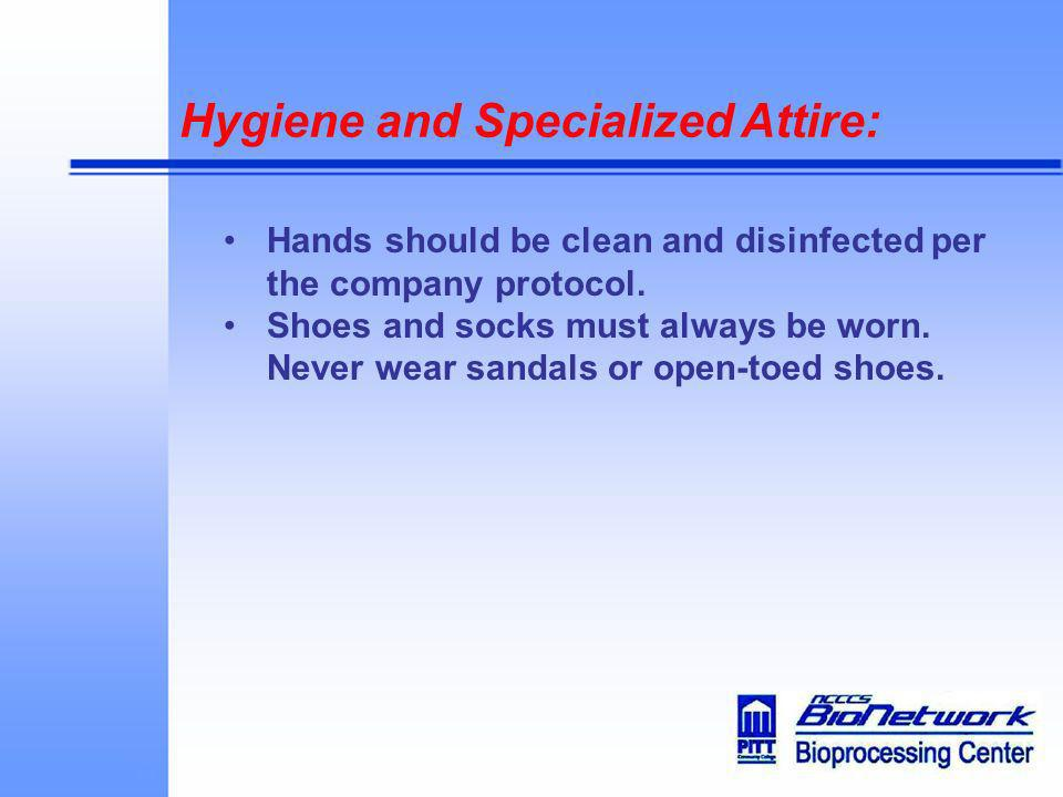 Hygiene and Specialized Attire: Hands should be clean and disinfected per the company protocol. Shoes and socks must always be worn. Never wear sandal