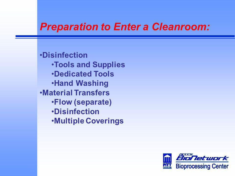 Preparation to Enter a Cleanroom: Disinfection Tools and Supplies Dedicated Tools Hand Washing Material Transfers Flow (separate) Disinfection Multipl