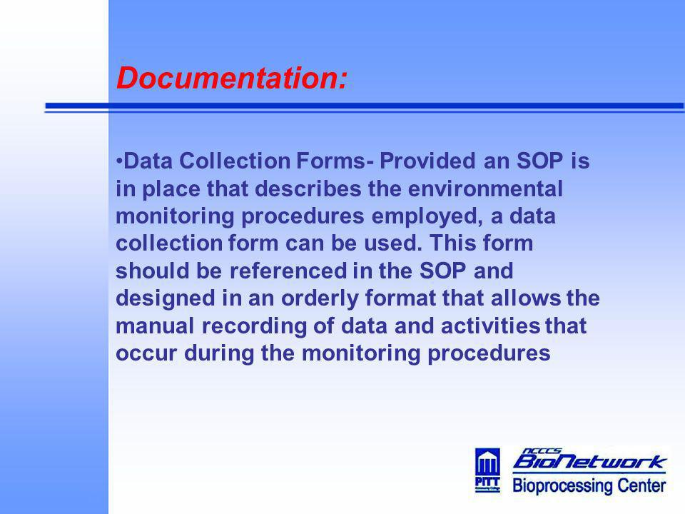 Documentation: Data Collection Forms- Provided an SOP is in place that describes the environmental monitoring procedures employed, a data collection f