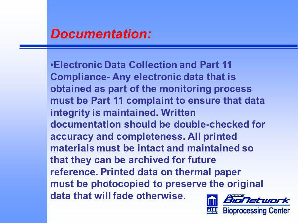 Documentation: Electronic Data Collection and Part 11 Compliance- Any electronic data that is obtained as part of the monitoring process must be Part