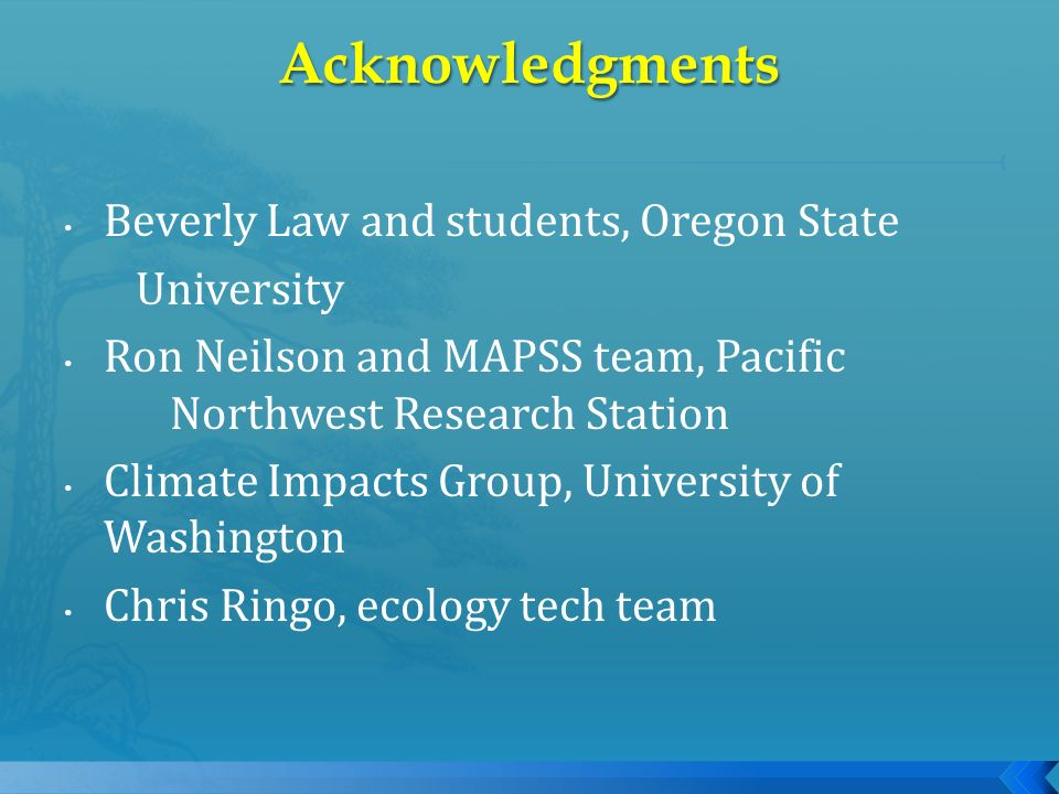 Beverly Law and students, Oregon State University Ron Neilson and MAPSS team, Pacific Northwest Research Station Climate Impacts Group, University of