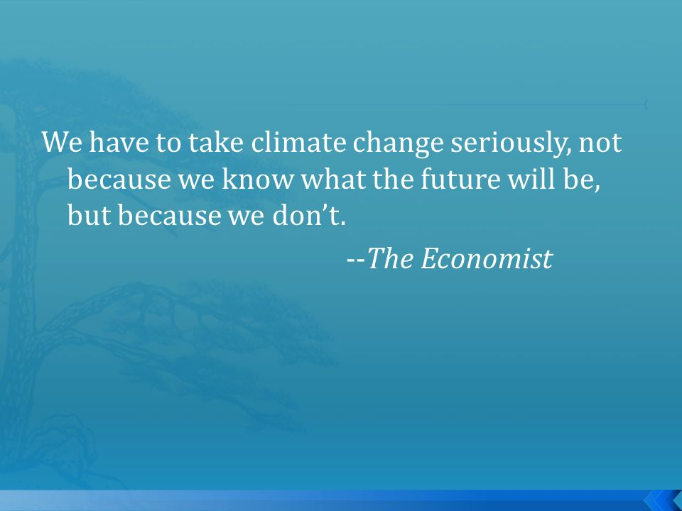 We have to take climate change seriously, not because we know what the future will be, but because we dont.