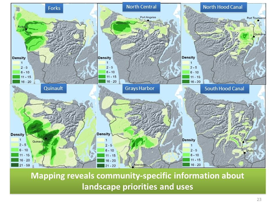 23 Mapping reveals community-specific information about landscape priorities and uses Forks South Hood Canal Grays Harbor Quinault North Hood Canal North Central
