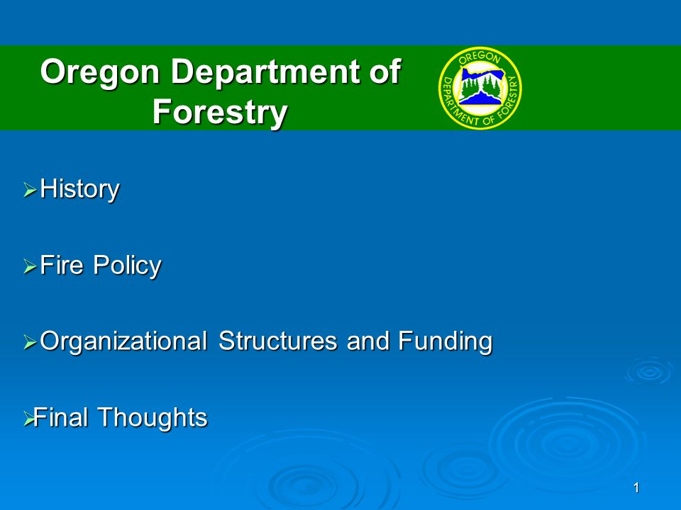 1 Oregon Department of Forestry History History Fire Policy Fire Policy Organizational Structures and Funding Organizational Structures and Funding Fi