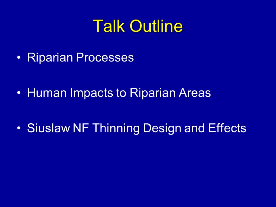 Talk Outline Riparian Processes Human Impacts to Riparian Areas Siuslaw NF Thinning Design and Effects
