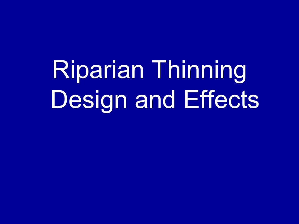 Riparian Thinning Design and Effects