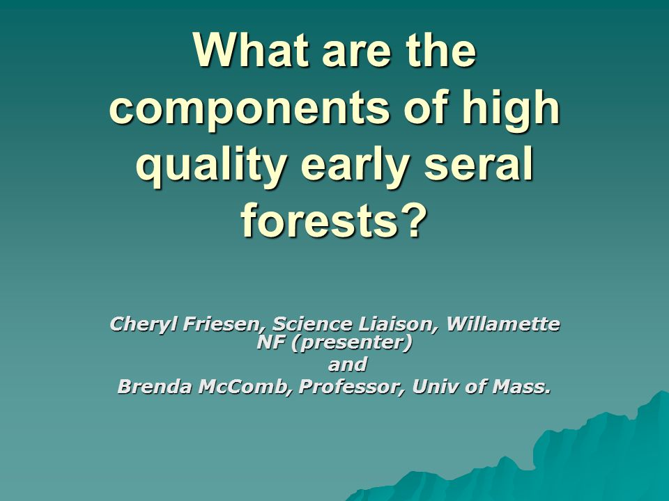 But theres more! Early seral forest = Truly a rich community