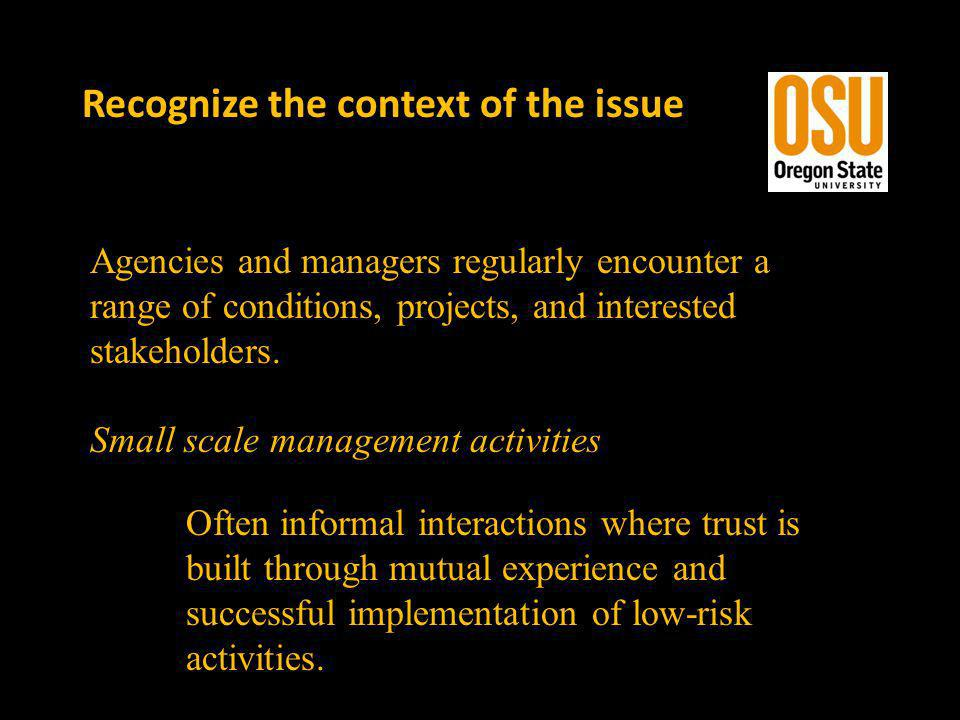 Recognize the context of the issue Agencies and managers regularly encounter a range of conditions, projects, and interested stakeholders.
