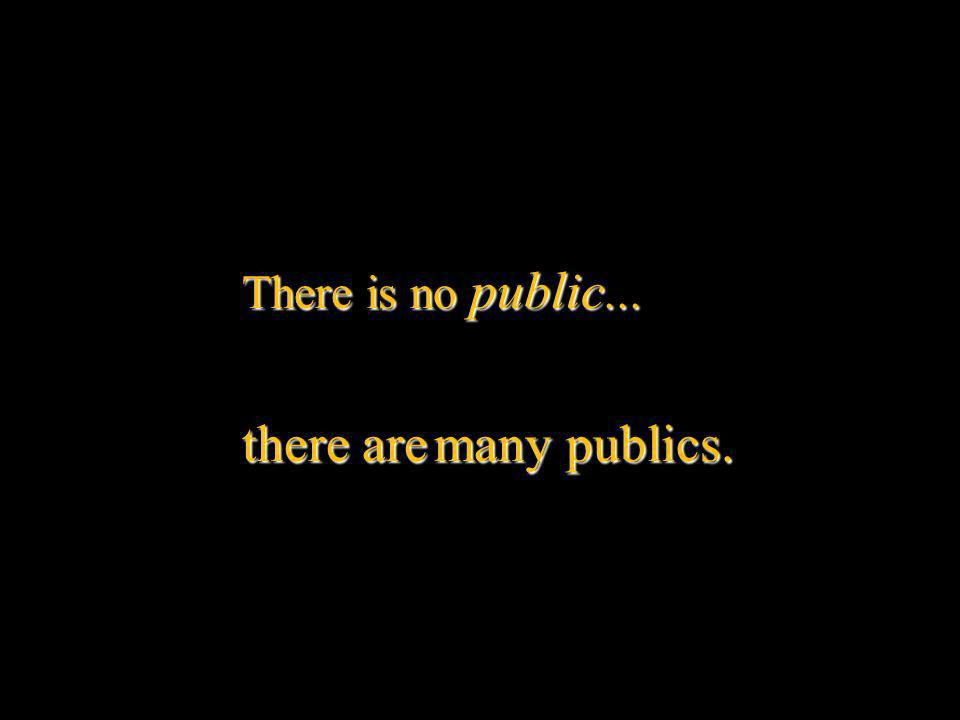 There is no public... there aremany publics.