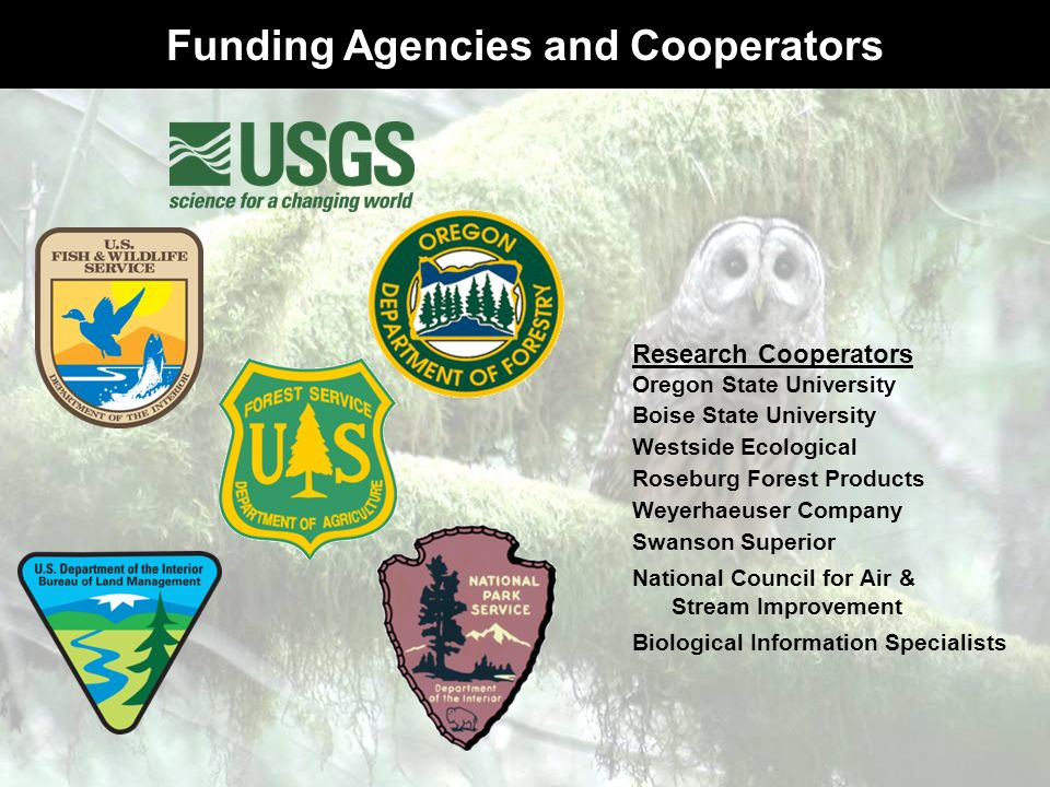 Funding Agencies and Cooperators Research Cooperators Oregon State University Boise State University Westside Ecological Roseburg Forest Products Weye