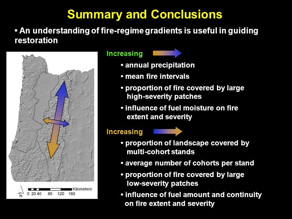 Increasing annual precipitation mean fire intervals proportion of fire covered by large high-severity patches influence of fuel moisture on fire extent and severity Increasing proportion of landscape covered by multi-cohort stands average number of cohorts per stand proportion of fire covered by large low-severity patches influence of fuel amount and continuity on fire extent and severity Summary and Conclusions An understanding of fire-regime gradients is useful in guiding restoration
