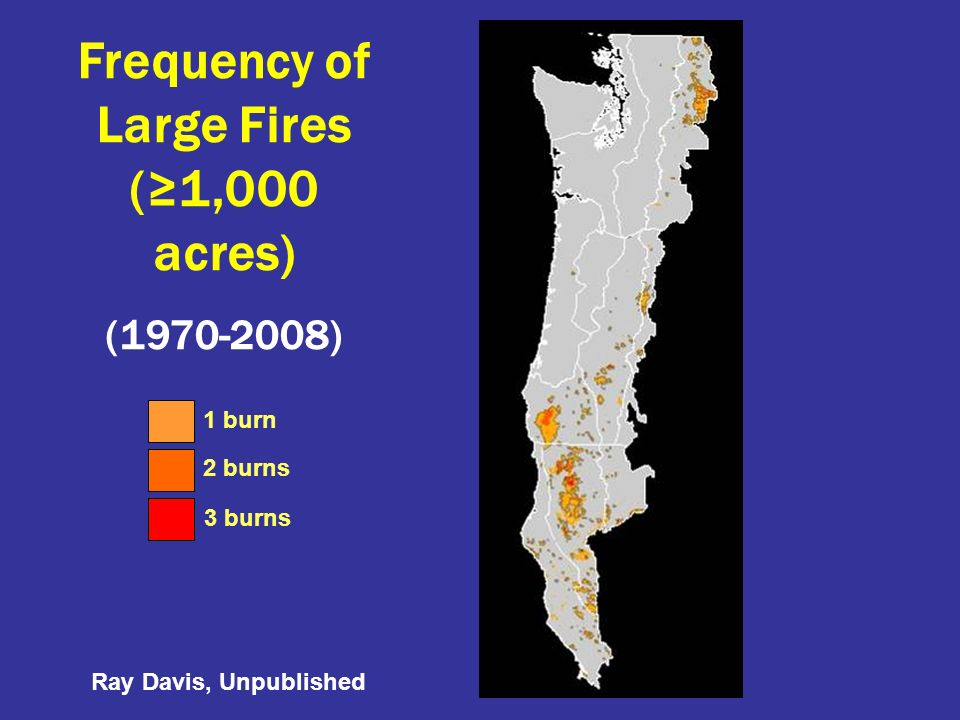 Frequency of Large Fires (1,000 acres) (1970-2008) 1 burn 2 burns 3 burns Ray Davis, Unpublished