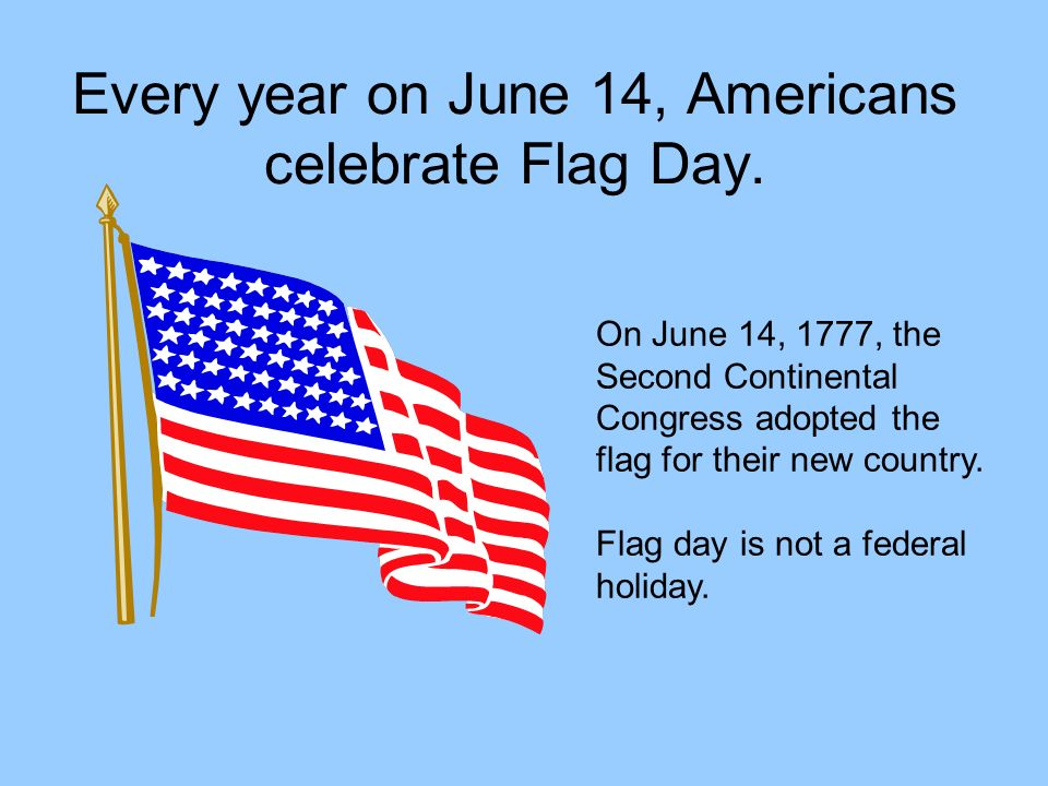 Every year on June 14, Americans celebrate Flag Day.
