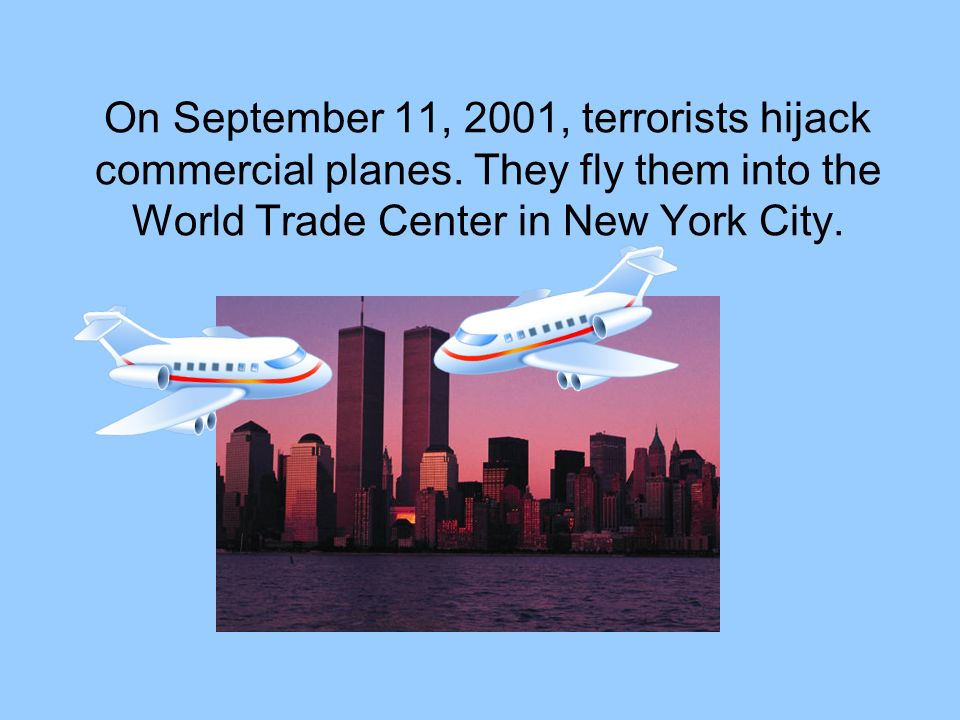 On September 11, 2001, terrorists hijack commercial planes.
