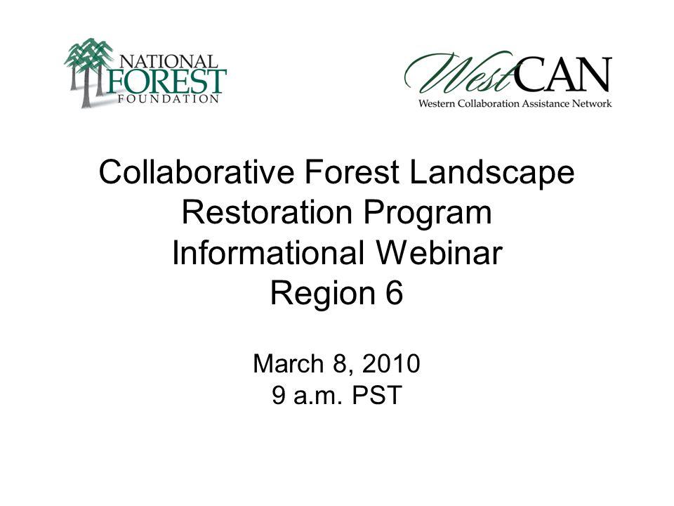 Collaborative Forest Landscape Restoration Program Informational Webinar Region 6 March 8, 2010 9 a.m.