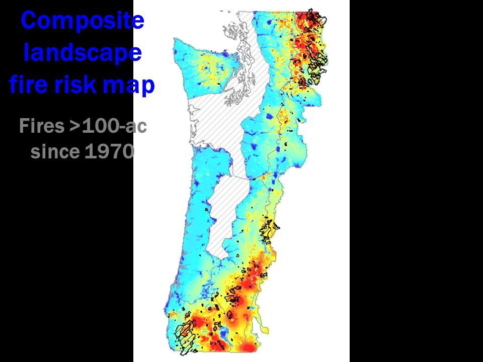 Composite landscape fire risk map Fires >100-ac since 1970