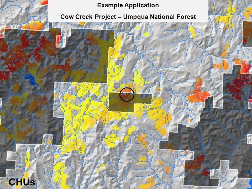 Example Application Cow Creek Project – Umpqua National Forest Example Application Cow Creek Project – Umpqua National Forest CHUs