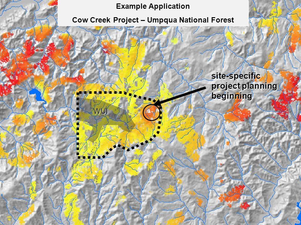 Example Application Cow Creek Project – Umpqua National Forest Example Application Cow Creek Project – Umpqua National Forest WUI site-specific project planning beginning site-specific project planning beginning