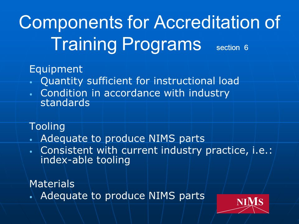 Components for Accreditation of Training Programs section 6 Administration Administrative Support Safety & Environmental Policies On-Going Investment