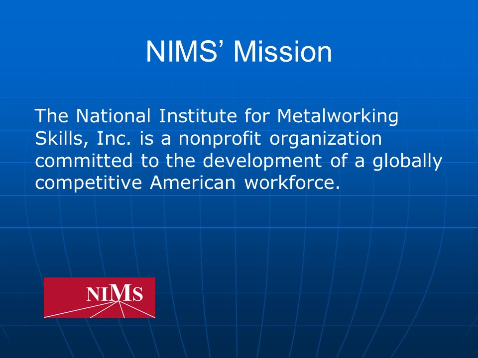 NIMS Mission The National Institute for Metalworking Skills, Inc.
