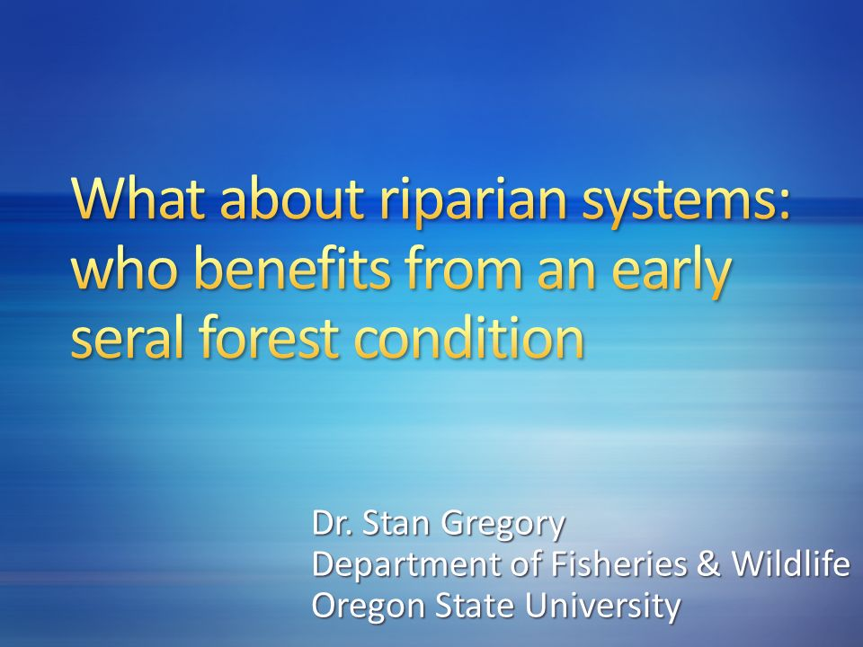 Dr. Stan Gregory Department of Fisheries & Wildlife Oregon State University