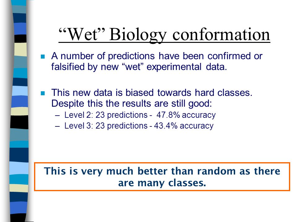 Wet Biology conformation n A number of predictions have been confirmed or falsified by new wet experimental data.