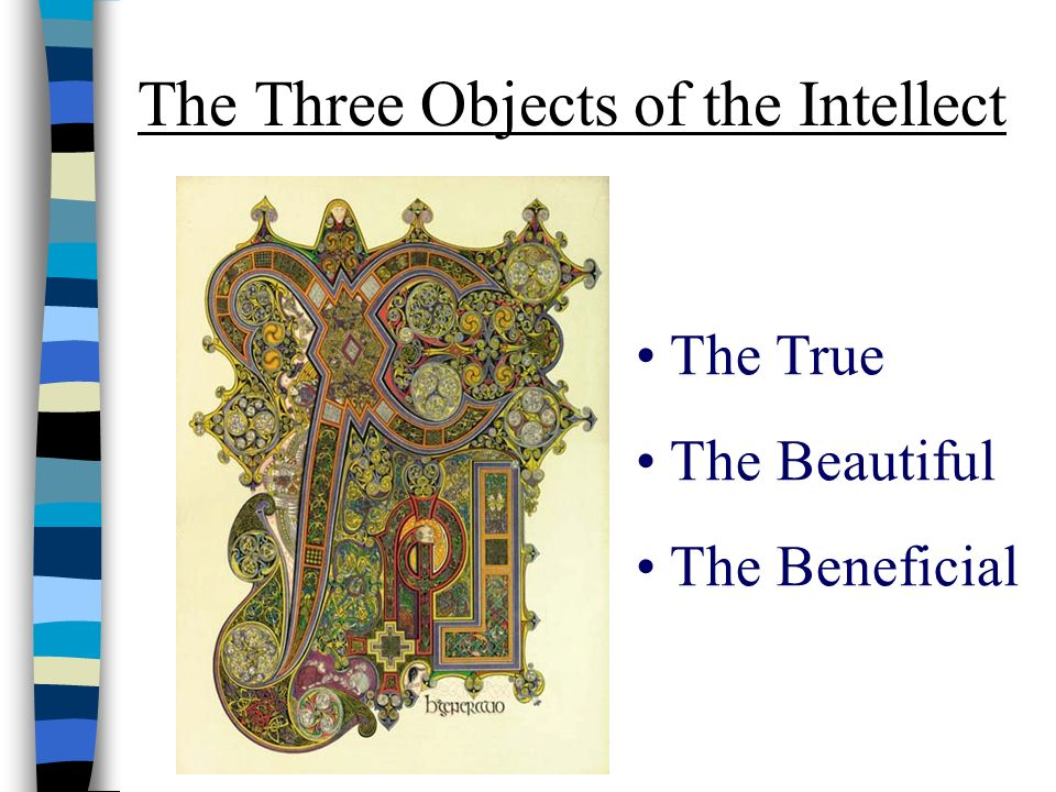 The Three Objects of the Intellect The True The Beautiful The Beneficial