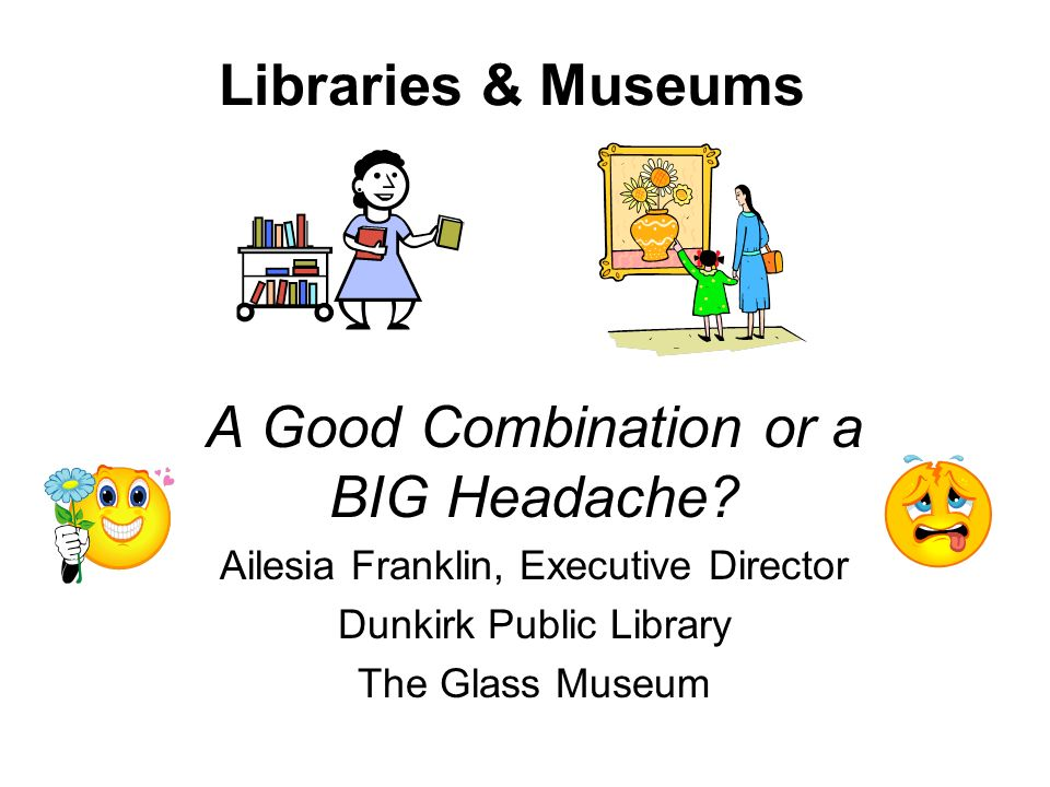 Libraries & Museums A Good Combination or a BIG Headache.