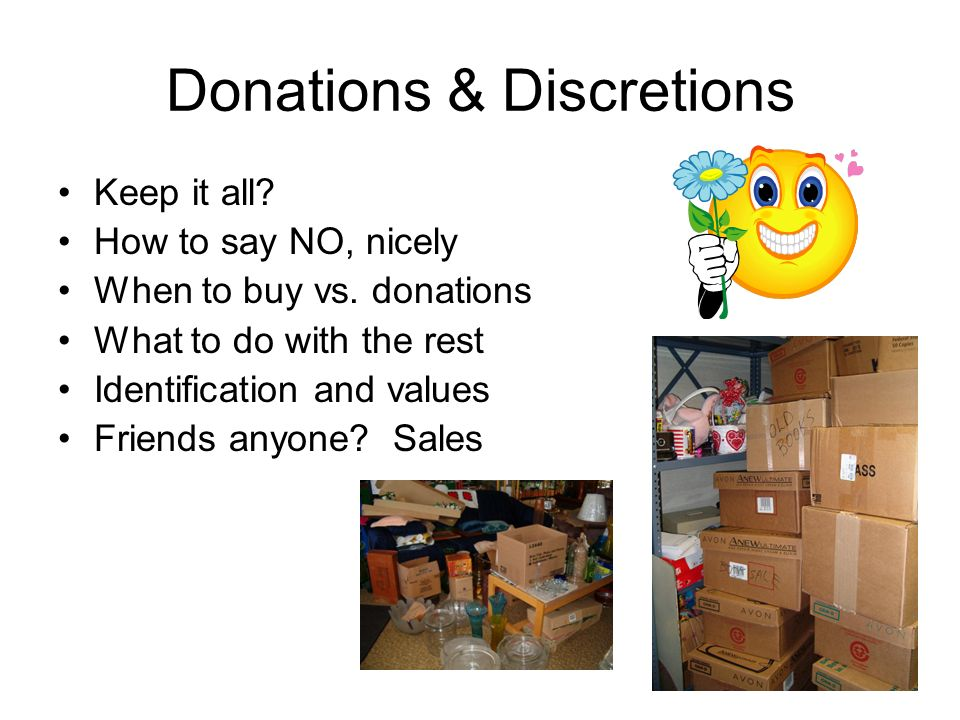 Donations & Discretions Keep it all. How to say NO, nicely When to buy vs.